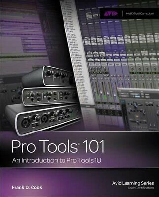 Pro Tools 101: An Introduction To Pro Tools 10 (Avid Learning) By Frank D Cook • 7.49£