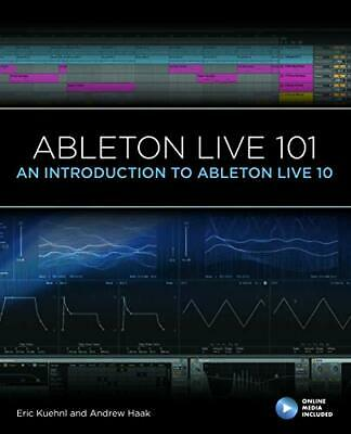 Ableton Live 101: An Introduction To Ableton Live 10 (101 Ser New Paperback Book • 30.33£