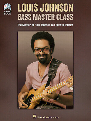 Louis Johnson - Bass Master Class The Master of Funk Teaches You How to Thump! B