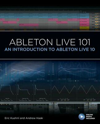 Ableton Live 101 An Introduction To Ableton Live 10 By Eric Kuehnl 9781540046864 • 20.50£