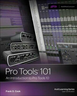 Pro Tools 101: An Introduction To Pro Tools 10 (Avid Learning), Frank D Cook, Us • 6.28£