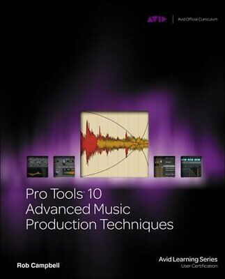 Pro Tools 10 Advanced Music Production Techniques (Avid L... By Campbell, Robert • 43.99£