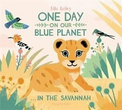 One Day On Our Blue Planet: In The Savannah By Ella Bailey 9781911171768 • 5.80£