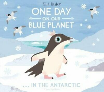 One Day On Our Blue Planet: In The Antarctic By Ella Bailey 9781912497096 • 5.70£