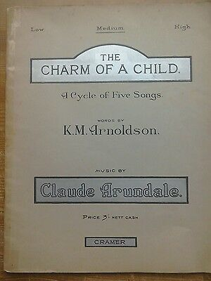The Charm of a Child a Cycle of Five Songs.Words K.M.Arnoldson.Music C Arundale.