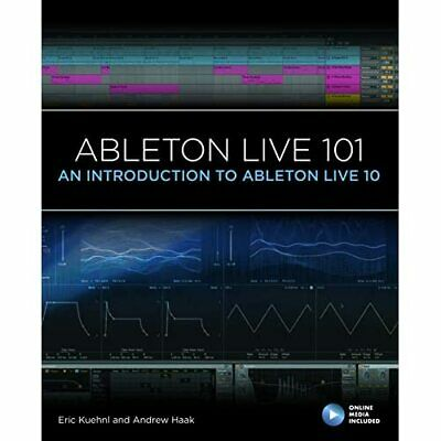 Ableton Live 101: An Introduction To Ableton Live 10 (1 - Mixed Media Product NE • 23.77£